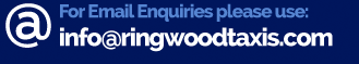 For Email Enquiries please use: info@ringwoodtaxis.com